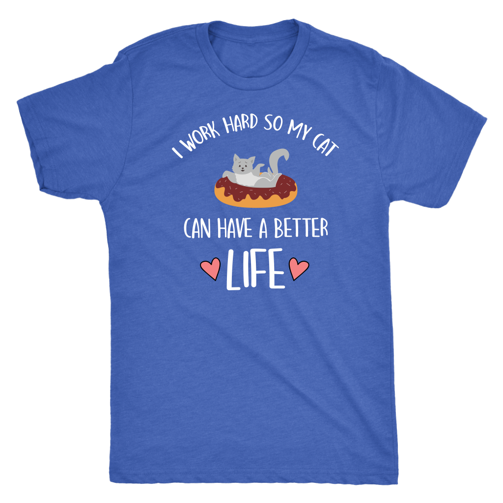 """I Work So My Cat Can Have A Better Life"" Men's Triblend T-Shirt"