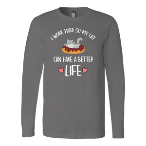 """I Work So My Cat Can Have A Better Life"" Unisex Long Sleeve Shirt"