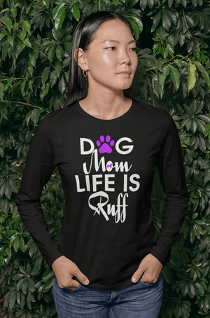 """Dog Mom Life Is Ruff"" Unisex Long Sleeve Shirt"