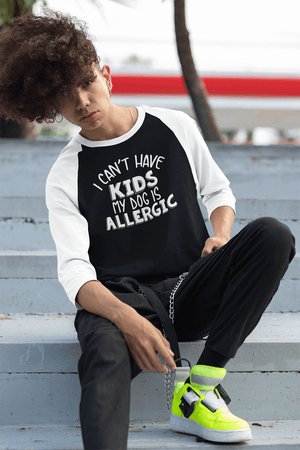 """I Can't Have Kids My Dog Is Allergic"" Unisex Raglan Shirt"