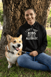"""I Can't Have Kids My Dog Is Allergic"" Unisex Hoodie"