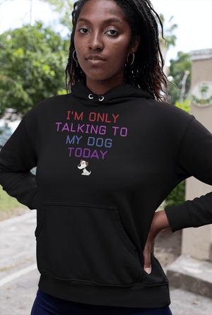 """I'm Only Talking To My Dog Today"" Unisex Hoodie"