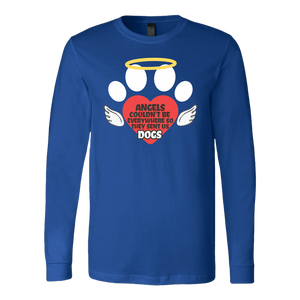 """Angels Couldn't Be Everywhere, So They Sent Us Dogs"" Unisex Long Sleeve Shirt"