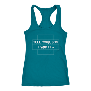 """Tell Your Dog I Said Hi"" Women's Racerback Tank Top"