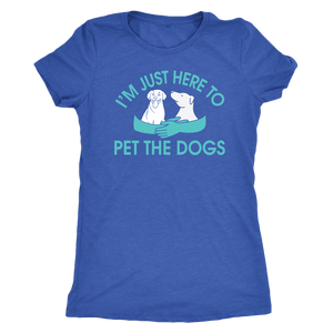 """I'm Just Here To Pet The Dogs"" Women's Triblend T-Shirt"