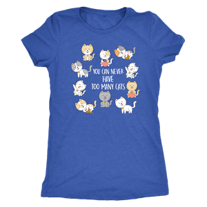 """You Can Never Have Too Many Cats"" Women's Triblend T-Shirt"