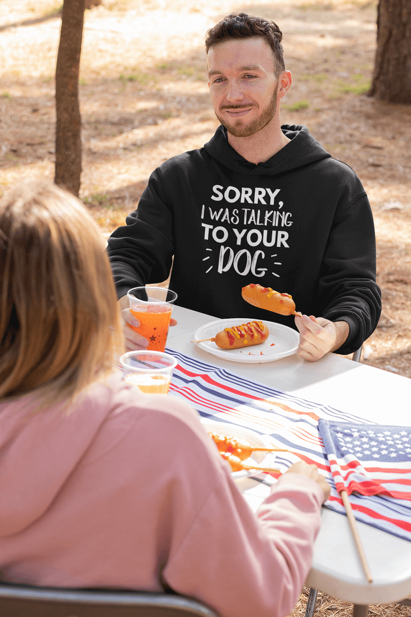 """Sorry I Was Talking To Your Dog"" Unisex Hoodie"