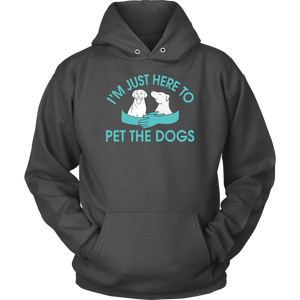 """I'm Just Here To Pet The Dogs"" Unisex Hoodie"