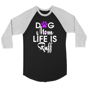 """Dog Mom Life Is Ruff"" Unisex Raglan Shirt"