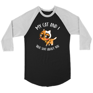 """My Cat And I Talk Shit About You"" Unisex Raglan Shirt"
