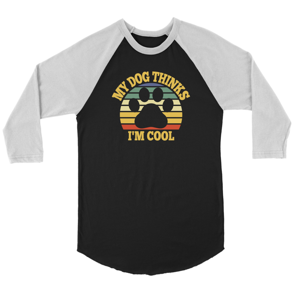 """My Dog Thinks I'm Cool"" Unisex Raglan Shirt"