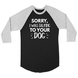 """Sorry I Was Talking To Your Dog"" Unisex Raglan Shirt"