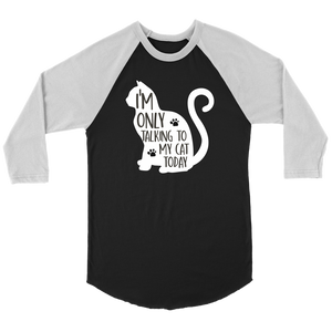 """I'm Only Talking To My Cat Today"" Unisex Raglan Shirt"