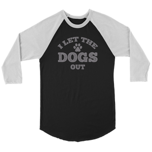 """I Let The Dogs Out"" Unisex Raglan Shirt"