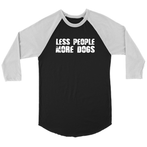 """Less People More Dogs"" Unisex Raglan Shirt"