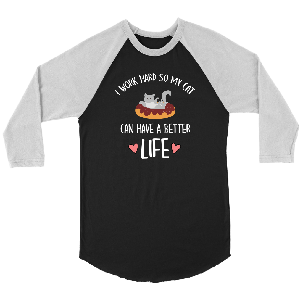 """I Work So My Cat Can Have A Better Life"" Unisex Raglan Shirt"