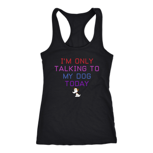 """I'm Only Talking To My Dog Today"" Women's Racerback Tank Top"
