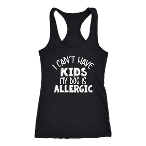"""I Can't Have Kids My Dog Is Allergic"" Women's Racerback Tank Top"