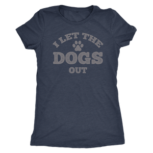 """I Let The Dogs Out"" Women's Triblend T-Shirt"
