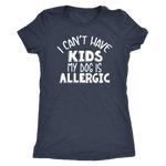 """I Can't Have Kids, My Dog Is Allergic"" Women's Triblend T-Shirt"