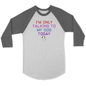 """I'm Only Talking To My Dog Today"" Unisex Raglan Shirt"
