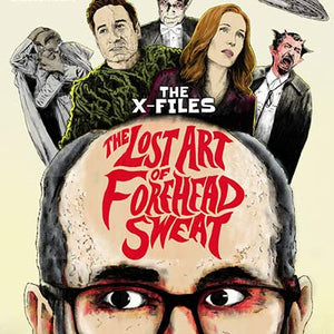 The Lost Art of Forehead Sweat by J.J. Lendl | The X-Files