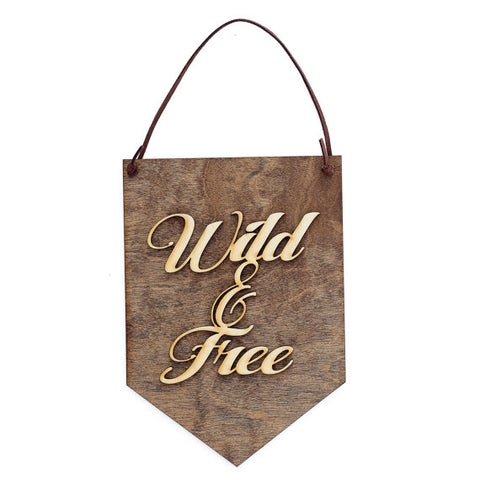 Wild and Free . Wood Banner