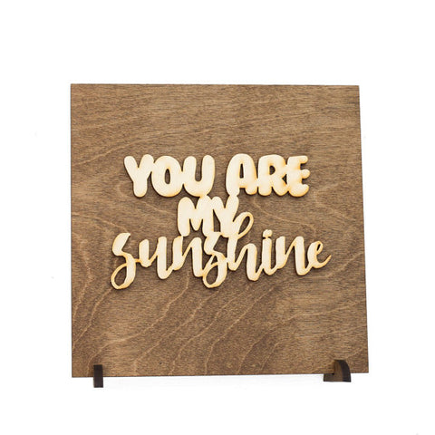 You Are My Sunshine . Wood Sign