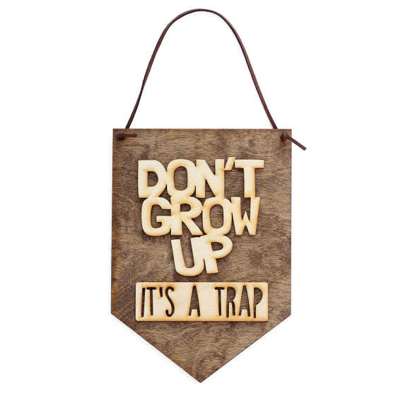 Don't Grow Up It's A Trap - Wood Banner