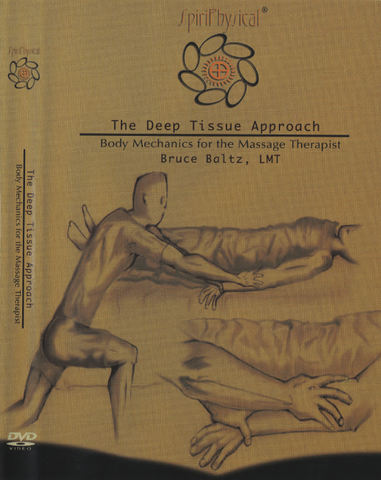 The Deep Tissue Approach: Body Mechanics for the Massage Therapist