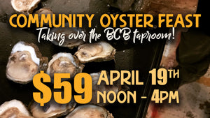 image of oysters on a table. Text: Community Oyster Feast taking over the BCB taproom. $59 April 19th noon-4pm
