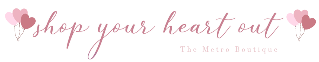 Shop Your Heart Out - The Metro Boutique