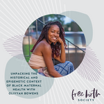 Unpacking the Historical and Epigenetic Context of Black Maternal Health with Olivyah Bowens