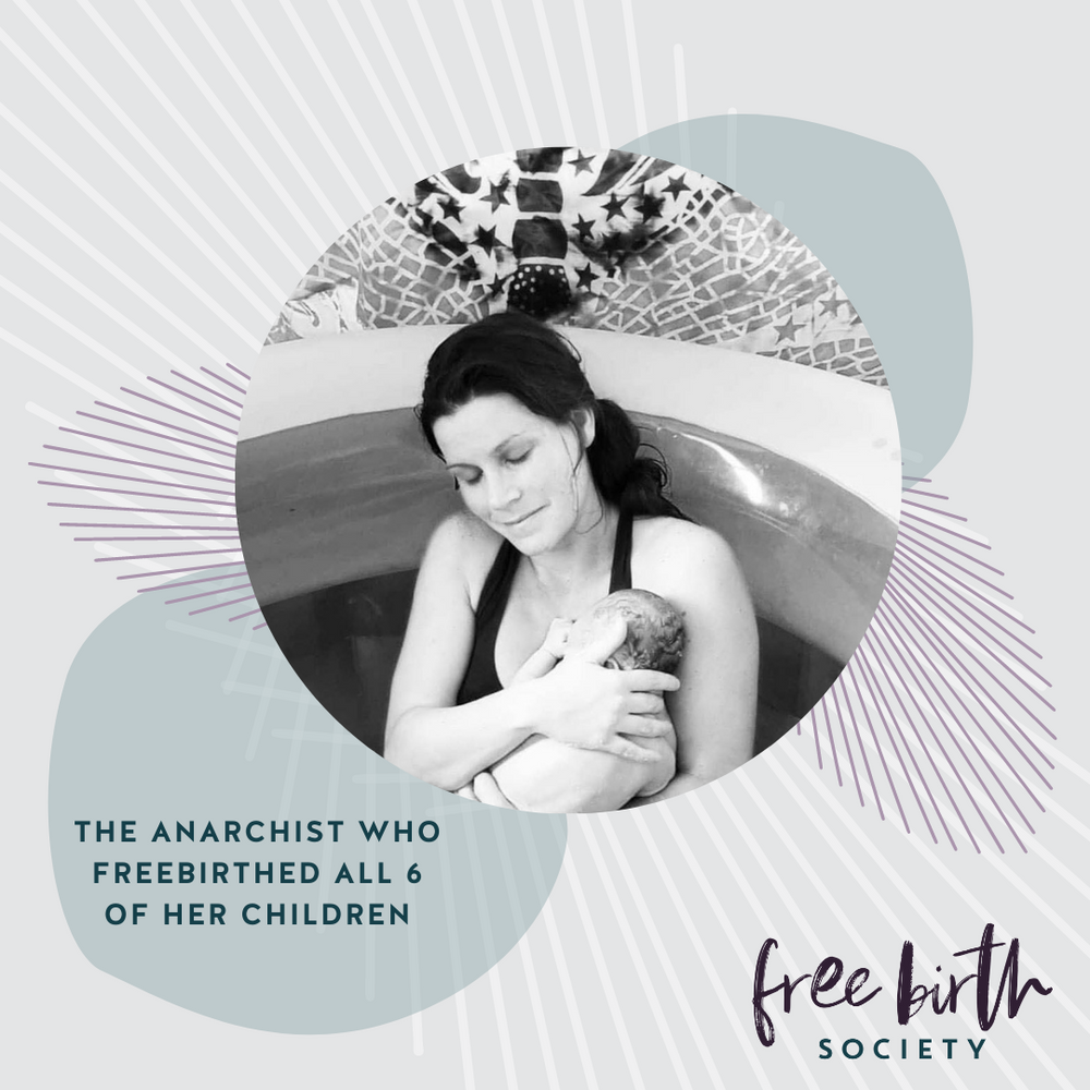 The Anarchist Who Freebirthed All 6 of Her Children