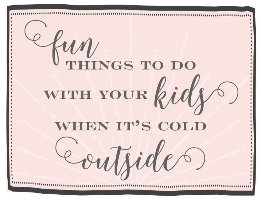 Fun things to do on cold days