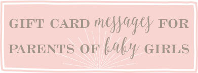 Gift card message ideas for parents of new baby girls.