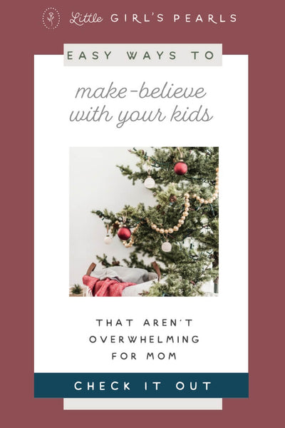 easy ways to make believe with your kids.
