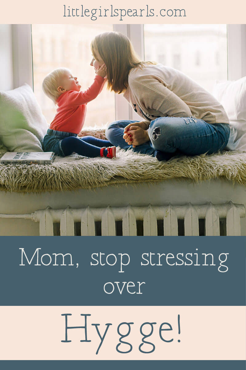 Mom, how to stop stressing over Hygge this winter with your family.