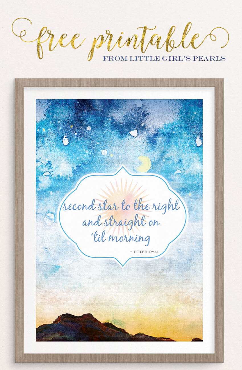 Second star to the right and straight on 'til morning - Peter Pan | free 8x10 printable from Little Girl's Pearls ♥