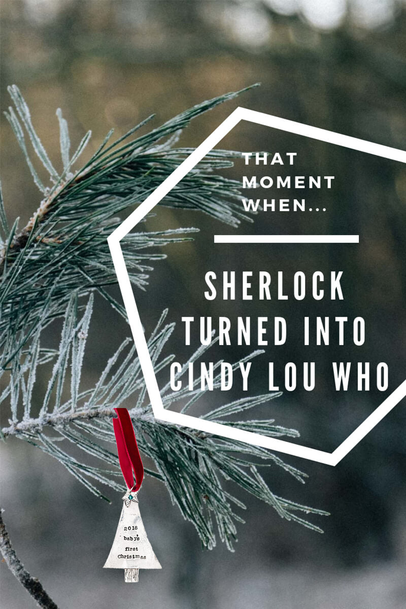 That moment when Sherlock turned into Cindy Lou Who.