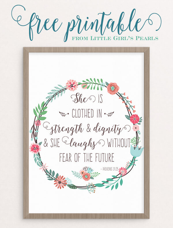 She is clothed in strength and dignity and she laughs without fear of the future. Proverbs 31:25 | free printable from Little Girl's Pearls ♥ #freeprintable #proverbs31 #littlegirlspearls