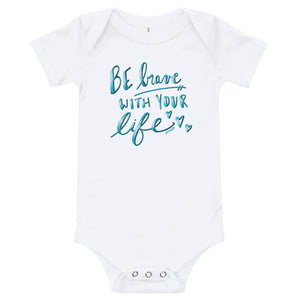 Be Brave With Your Life Onesie