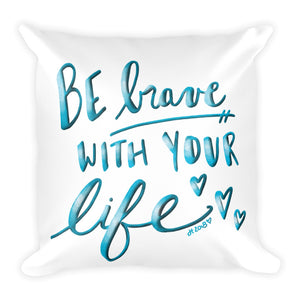Be Brave With Your Life Pillow