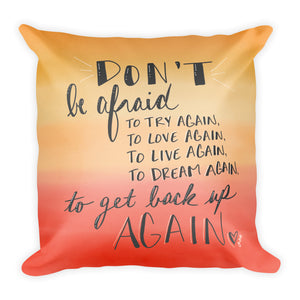 Don't Be Afraid Pillow