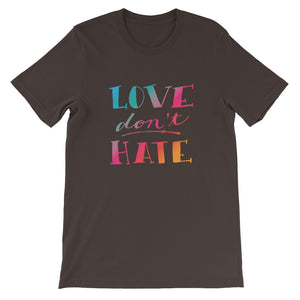 Love Don't Hate Unisex T-Shirt
