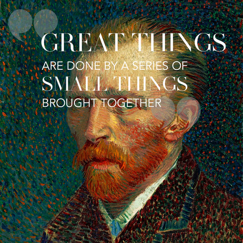 "quote by Vincent Van Gogh ""Great things are done by a series of small things brought together"""