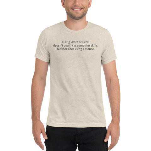 """Using Word or Excel doesn't qualify as computer skills.  Neither does using a mouse."" Short sleeve fitted tri-blend tee for Uber Geeks."