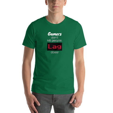 """Gamers don't kill people.  Lag does!"" Short-Sleeve Gamer Tee"