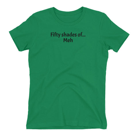 """Fifty shades of... Meh"".  Women's Geeky t-shirt.  Tell them how you really feel."