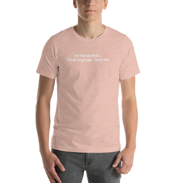 """Let me see that... I'm an engineer.  Trust me.""  Short-Sleeve Tee for Geeks, SysAdmins, and Engineers."